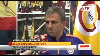 Hamza Hamzaoğlu'ndan GSTV'ye Özel Açıklamalar