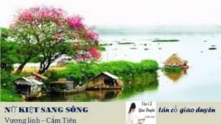 [Vương linh   Cẩm Tiên] ++ NỮ KIỆT SANG SÔNG ++ Tân cổ giao duyên