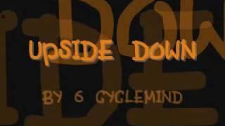 Upside Down Lyrics - 6 Cyclemind