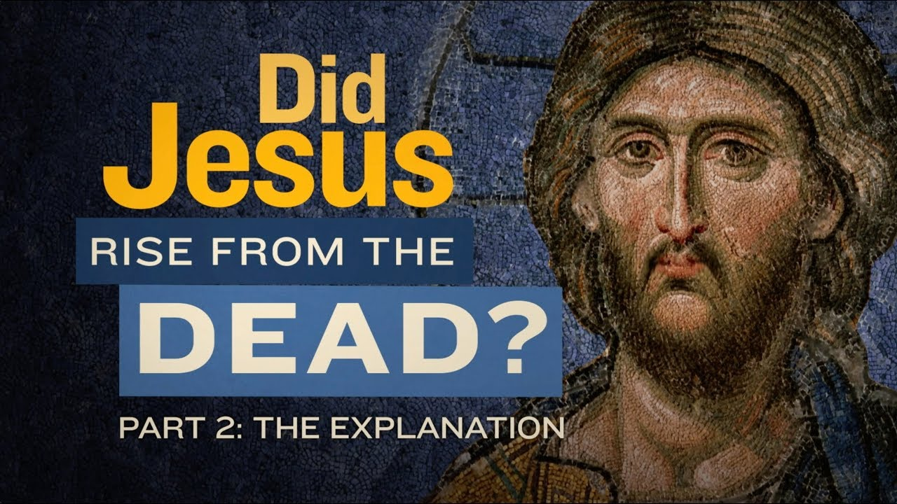 Did Jesus Rise from the Dead? - Part Two: The Explanation
