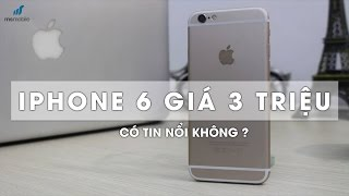 Cẩn thận khi mua iPhone 6 giá hơn 3 triệu tránh bị lừa đảo