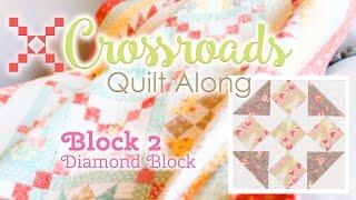 Crossroads Quilt Along Block 2 - Diamond Block!  Featuring Kimberly Jolly and Joanna Figueroa