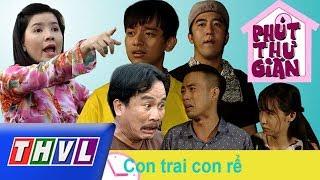 THVL | Phút thư giãn - Tập 604: Con trai con rể