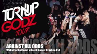 AGAINST ALL ODDS - Waka Flocka Flame x Gucci Mane x DJ Whoo Kid