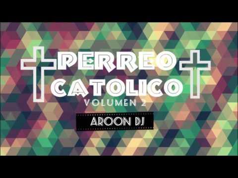Aroon Dj - PERREO CATOLICO     (ZonaMix) 2017