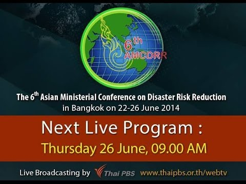 6thAMCDRR: Plenary Summary: 6AMCDRR and Asia Pacific inputs for the Post-2015 Framework for DRR (TH)