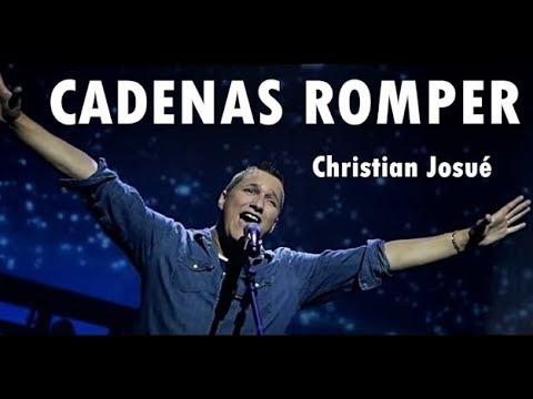 CADENAS ROMPER - Christian Josué - Música Cristiana