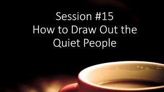 Session #15: How to draw out the quiet people