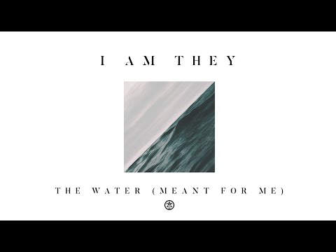 I AM THEY - The Water (Meant for Me) ft. David Leonard (Official Video)