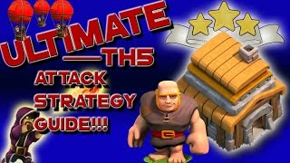 ULTIMATE TH5 Attack Strategy Guide!!! Farming Trophy Pushing 3 Star War!!