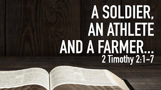 A Soldier, an Athlete and a Farmer - 2 Timothy 2:1-7