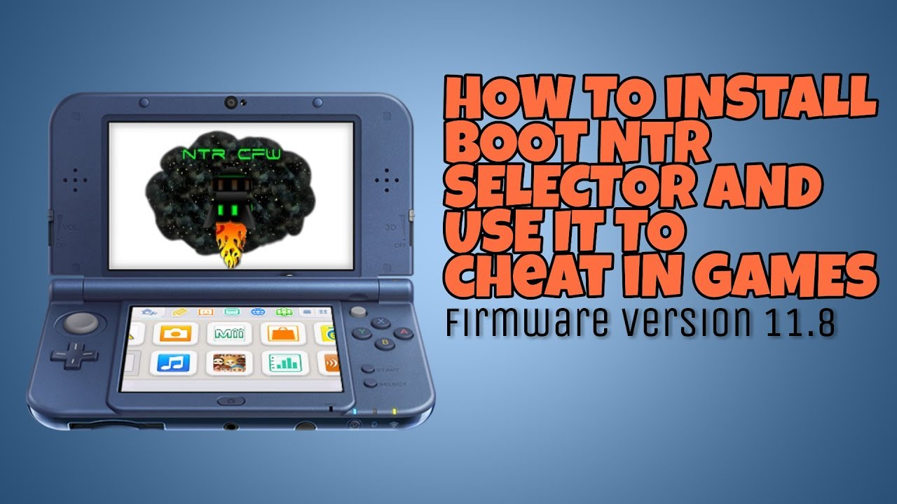 OUTDATED(read description)How to install NTR CFW/BOOT NTR SELECTOR in 11 8  and install cheat plugins