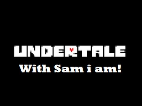 Undertale Genocide run with Sam i am!
