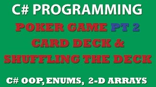 C# Poker Game Pt2: Creating DeckOfCards class and ShuffleCards method