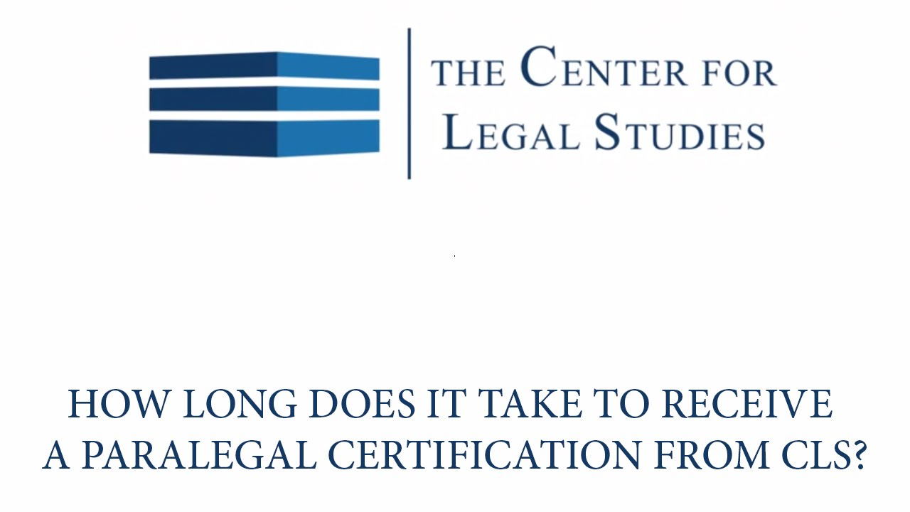How Long Does It Take To Receive A Paralegal Certification From Cls
