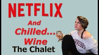 The Chalet on Netflix Review: Netflix & Chilled...Wine