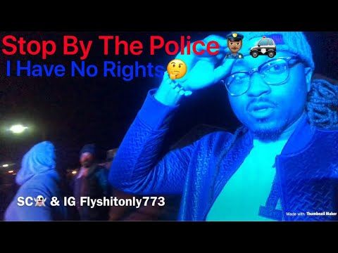 STOP BY THE POLICE! I Have No Rights???