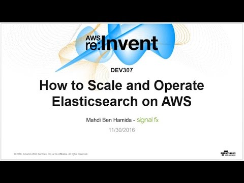 AWS re:Invent 2016: How to Scale and Operate Elasticsearch on AWS (DEV307)