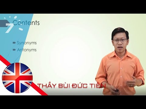 Bài 15: Từ đồng nghĩa và trái nghĩa trong tiếng Anh - Synonyms & Antonyms | HỌC247