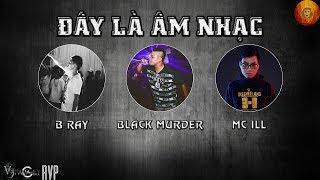 [2015] Đây Là Âm Nhạc – B Ray ft. Black Murder, MC ILL