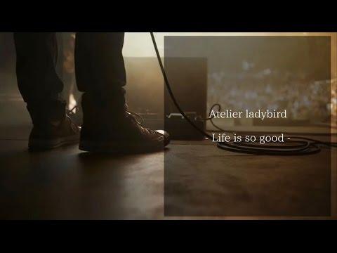Life is so good - Atelier ladybird feat. Hinata