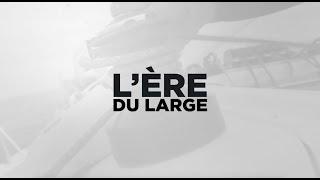 L'ÈRE DU LARGE EP.1