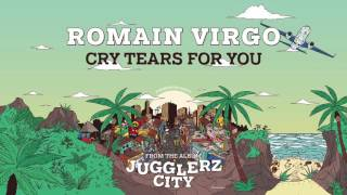 ROMAIN VIRGO - CRY TEARS FOR YOU [JUGGLERZ CITY ALBUM 2016]