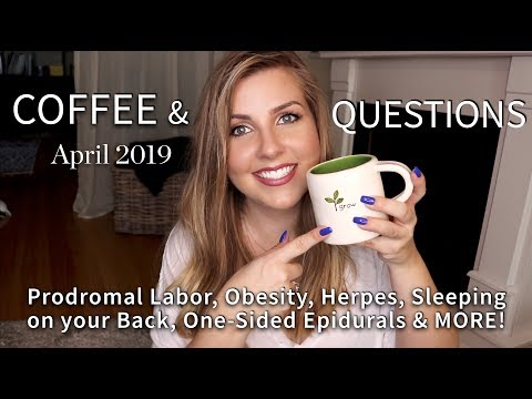 Coffee & Questions: April 2019 Prodromal Labor, Herpes, Obesity, One-Sided Epidurals & MORE!