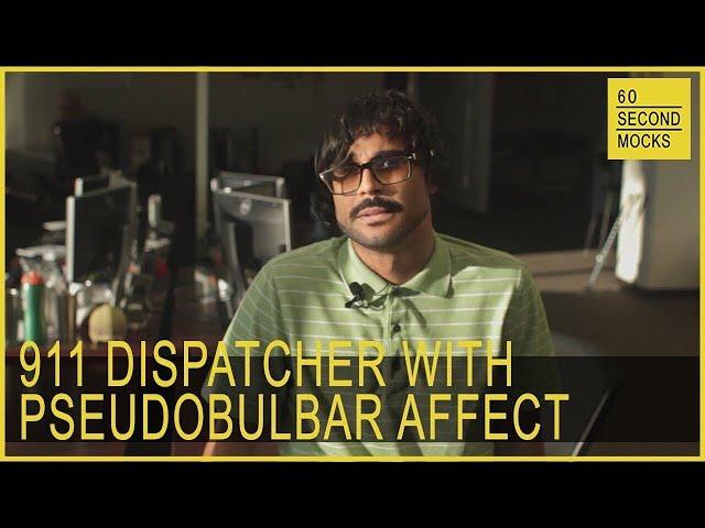 911 Dispatcher with PseudoBulbar Affect // 60 Second Mocks // Mini-Mocks // One Minute Documentary