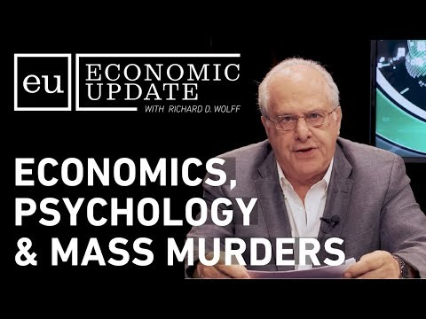 Economic Update:  Economics, Psychology and Mass Murders