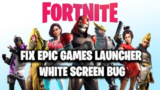 FIX Fortnite Epic Games Launcher WHITE SCREEN BUG