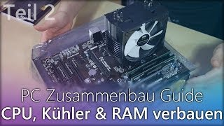 Gamer PC zusammenbauen Guide - Teil 2 - CPU, Kühler und RAM verbauen