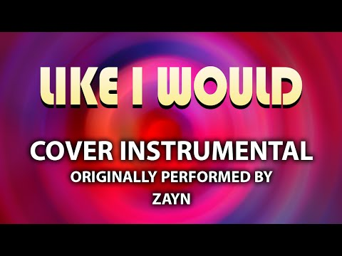 Like I Would (Cover Instrumental) [In The Style Of Zayn]