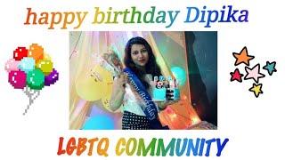 HAPPY BIRTHDAY DIPIKA II DIPIKA'S BIRTHDAY VLOG🌈LGBTQ COMMUNITY II
