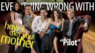 "Everything Wrong With How I Met Your Mother ""Pilot"""