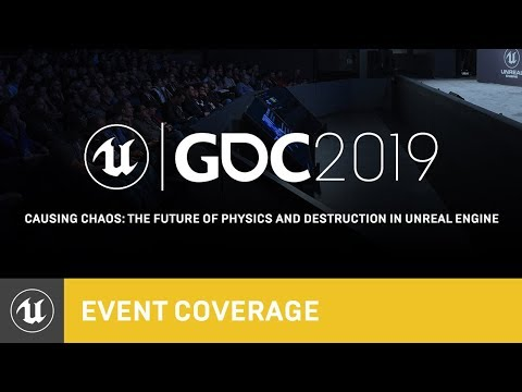 Causing Chaos: The Future of Physics and Destruction in Unreal Engine | GDC 2019 | Unreal Engine