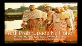 Yadi Prabhupada Na Hoito - Shabda Hari Das