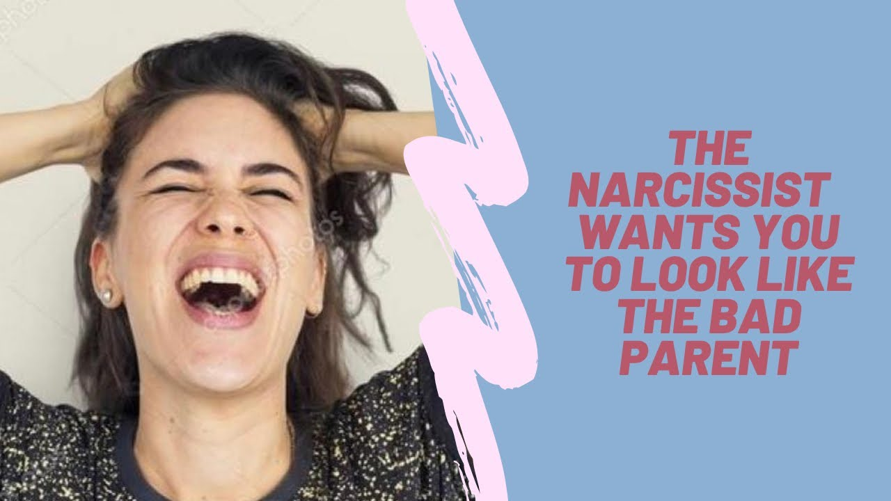 The narcissist wants you to look like the bad parent