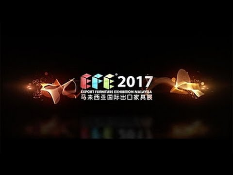Export Furniture Exhibition Malaysia EFE 2017 | 马来西亚出口家具展 (Kuala Lumpur Convention Centre - KLCC)