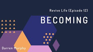 """Revive Life"" Episode 12 -""Becoming"""