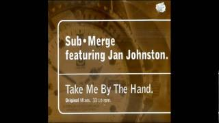 SUB.MERGE FT JAN JOHNSTON TAKE ME BY THE HAND