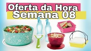 OFERTA DA HORA - SEMANA 08 - TUPPERWARE