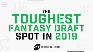 The Toughest Fantasy Draft Spot in 2019 | PFF
