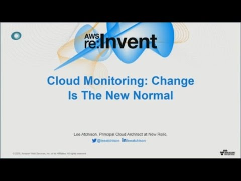 AWS re:Invent 2016: Cloud Monitoring: Change is the New Normal-New Relic & Gannett (DEV312)