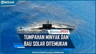Tumpahan Minyak dan Bau Solar Ditemukan di Sekitar Lokasi Hilangnya Kapal Selam KRI Nanggala