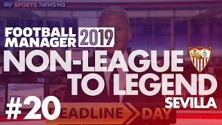 Non-League to Legend FM19 | SEVILLA | Part 20 | TRANSFER SPECIAL | Football Manager 2019