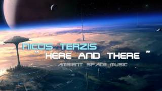 """Ambient Space music NICOS TERZIS """"here and there"""""""