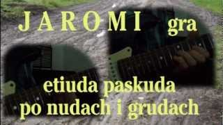 Jaromi - Etiuda Paskuda po Nudach i Grudach