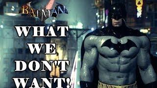 Batman Arkham 2019 - What We DON'T Want!!