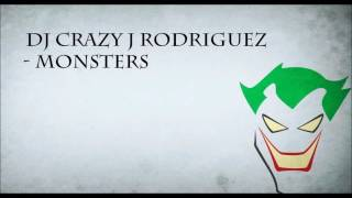 DJ Crazy J Rodriguez - Monsters